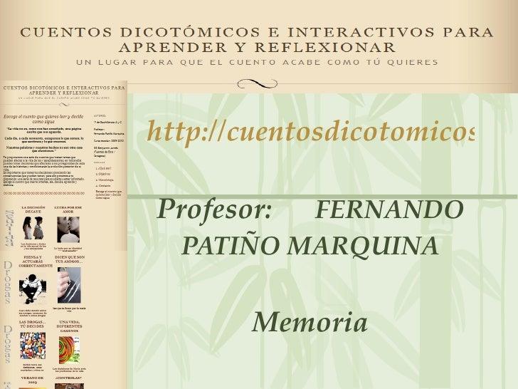 http://cuentosdicotomicoseinteractivos.wordpress.com/ Profesor:  FERNANDO PATIÑO MARQUINA  Memoria