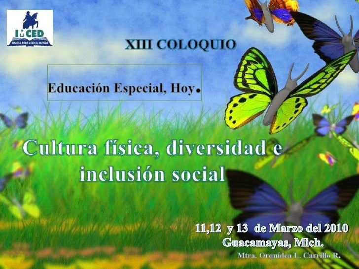 XIII COLOQUIO             <br />Educación Especial, Hoy.<br />Cultura física, diversidad e inclusión social<br />11,12  y ...