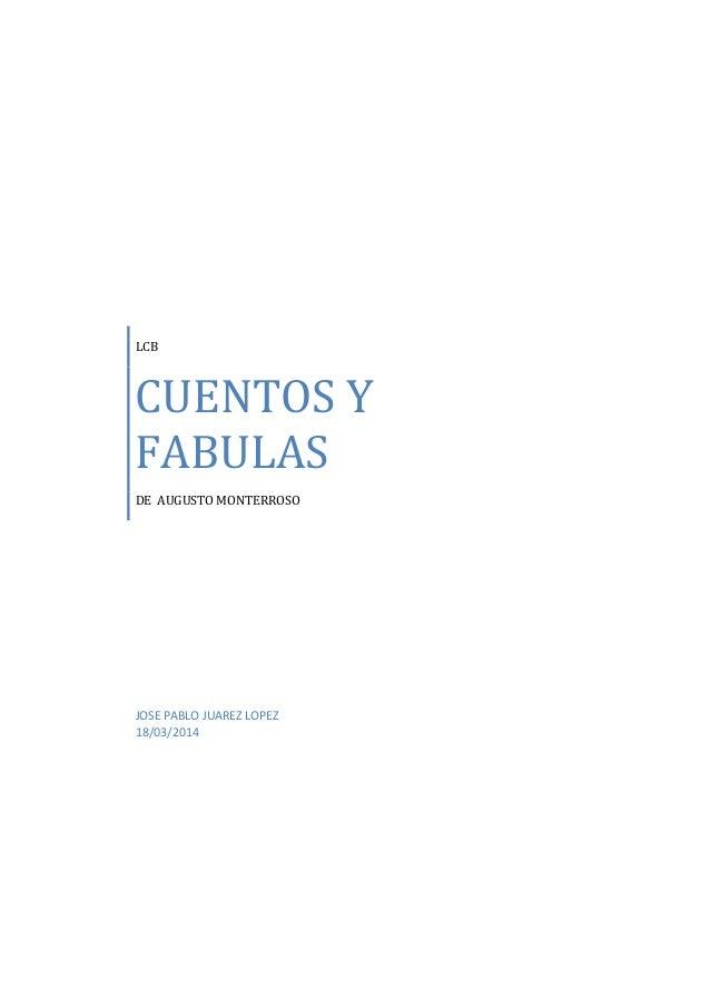 LCB CUENTOS Y FABULAS DE AUGUSTO MONTERROSO JOSE PABLO JUAREZ LOPEZ 18/03/2014