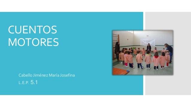 CUENTOS MOTORES Cabello Jiménez María Josefina L.E.P.  5.1