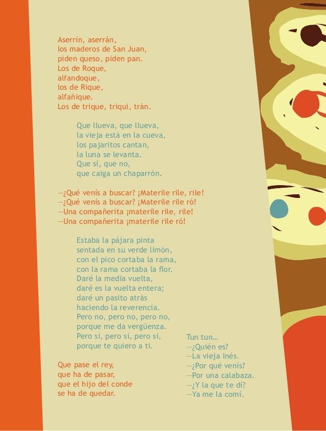 Aserrín, aserrán, los maderos de San Juan, piden queso, piden pan. Los de Roque, alfandoque, los de Rique, alfañique. Los ...