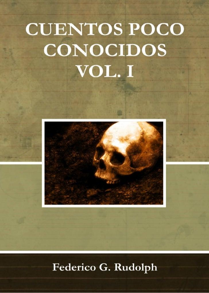CUENTOS POCO CONOCIDOS   VOL. I  Federico G. Rudolph     Primera Edición          2012