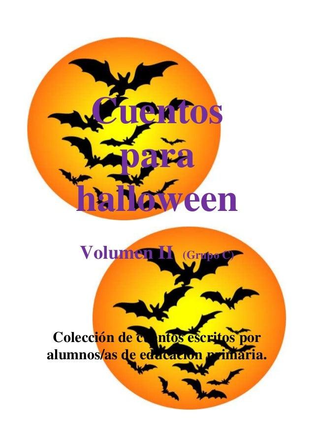 Cuentos      para    halloween     Volumen II     (Grupo C) Colección de cuentos escritos poralumnos/as de educación prima...