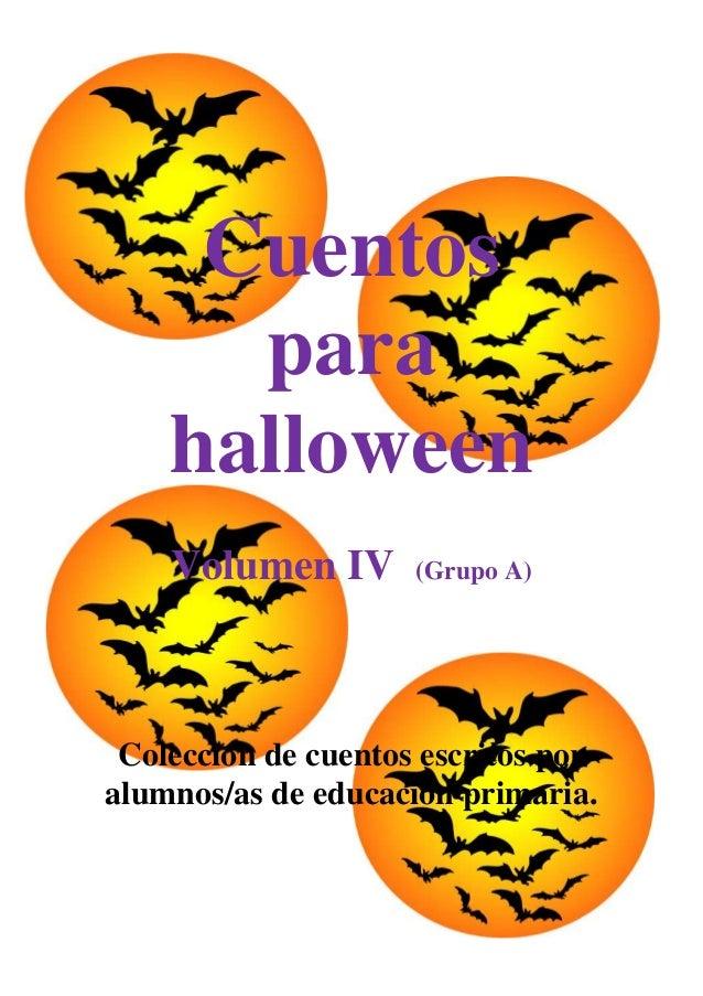 Cuentos      para    halloween    Volumen IV       (Grupo A) Colección de cuentos escritos poralumnos/as de educación prim...