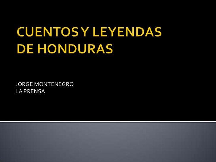 CUENTOS Y LEYENDAS DE HONDURAS<br />JORGE MONTENEGRO<br />LA PRENSA<br />