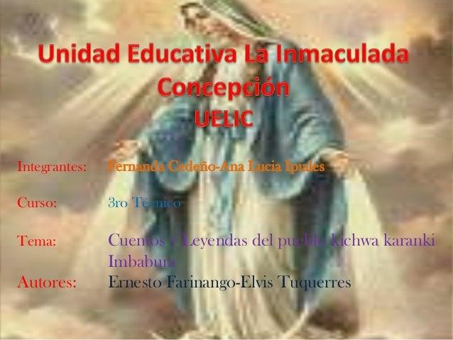 Integrantes:  Fernanda Cedeño-Ana Lucia Ipiales  Curso:  3ro Técnico  Tema:  Cuentos y Leyendas del pueblo kichwa karanki ...
