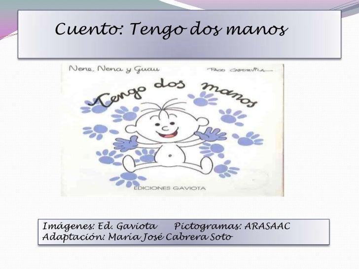 Cuento: Tengo dos manos<br />Imágenes: Ed. Gaviota      Pictogramas: ARASAAC<br />Adaptación: María José Cabrera Soto<br />