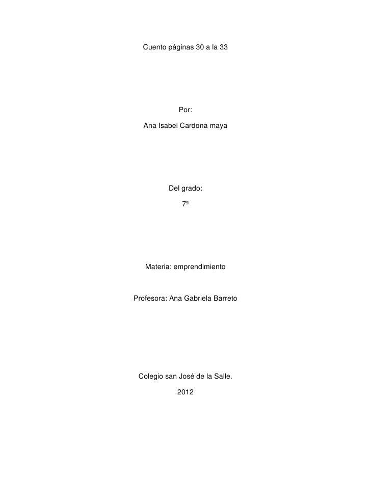 Cuento páginas 30 a la 33             Por:  Ana Isabel Cardona maya          Del grado:              7ª   Materia: emprend...