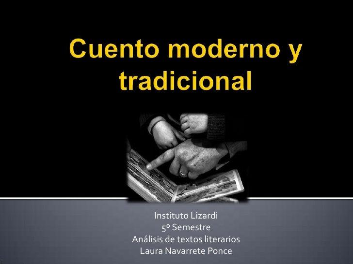 Cuento moderno y tradicional<br />Instituto Lizardi<br />5º Semestre<br />Análisis de textos literarios<br />Laura Navarre...