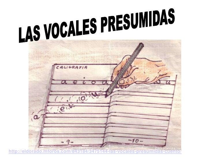 LAS VOCALES PRESUMIDAS<br />http://eldorado.mforos.com/843184/3475144-las-vocales-presumidas-cuento/<br />