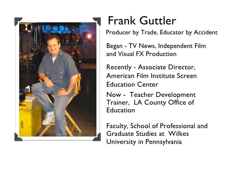 Frank Guttler Producer by Trade, Educator by Accident Began - TV News, Independent Film and Visual FX Production Recently ...