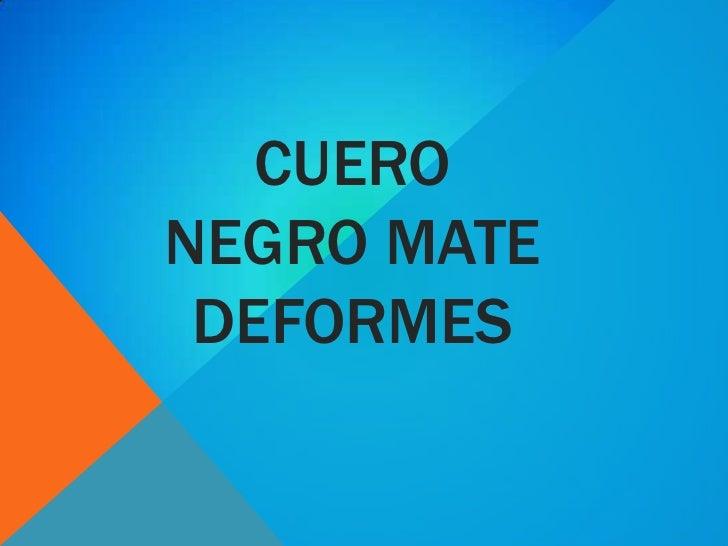 CUERONEGRO MATE DEFORMES
