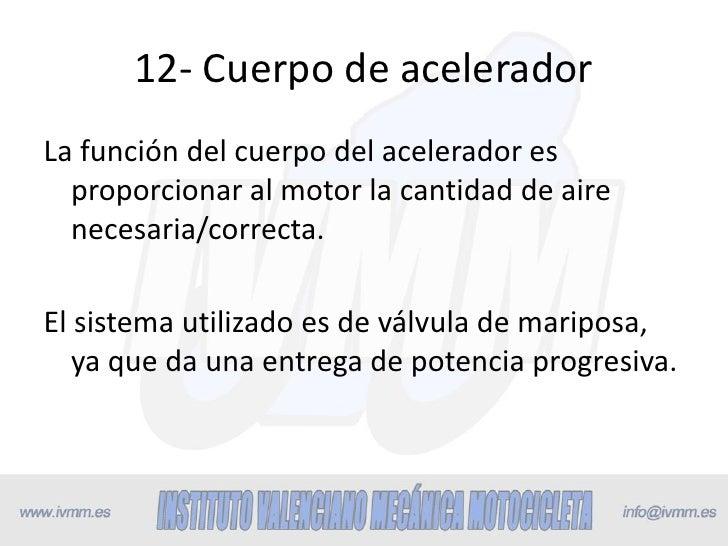 12- Cuerpo de aceleradorLa función del cuerpo del acelerador es  proporcionar al motor la cantidad de aire  necesaria/corr...