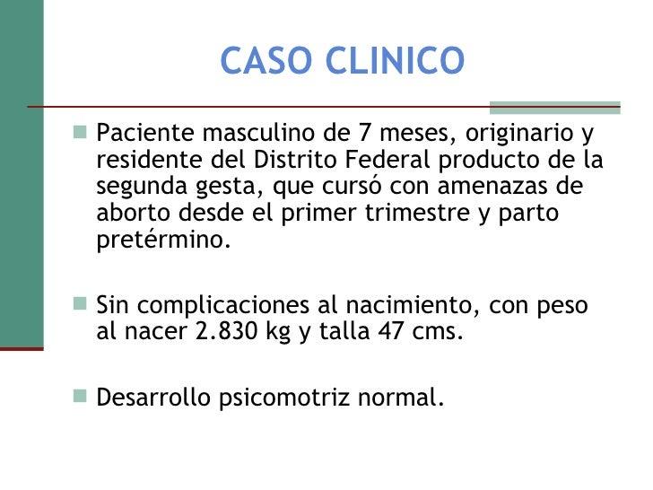 CASO CLINICO <ul><li>Paciente masculino de 7 meses, originario y residente del Distrito Federal producto de la segunda ges...