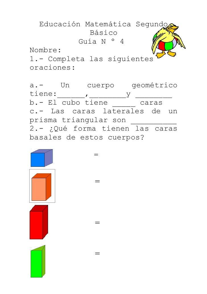 Educación Matemática Segundo              Básico           Guía N º 4Nombre:1.- Completa las siguientesoraciones:a.-    Un...