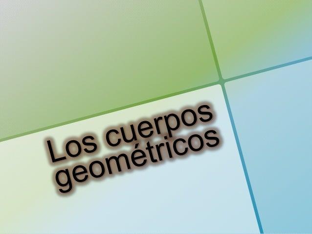 ¿Qué son los cuerpos geométricos? Los cuerpos geométricos son figuras que tienen volumen y están delimitados por caras.