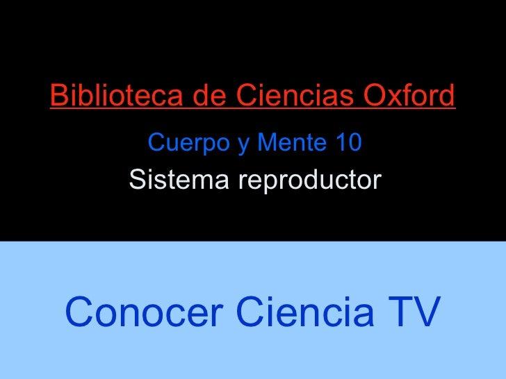 Biblioteca de Ciencias Oxford Cuerpo y Mente 10 Sistema reproductor Conocer Ciencia TV
