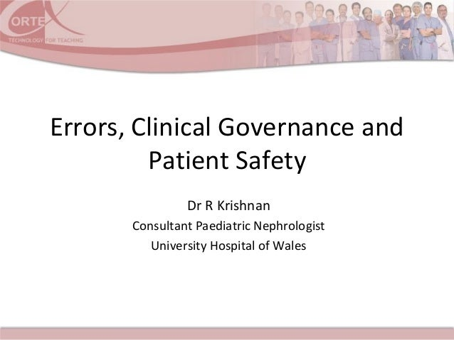 Errors, Clinical Governance andPatient SafetyDr R KrishnanConsultant Paediatric NephrologistUniversity Hospital of Wales