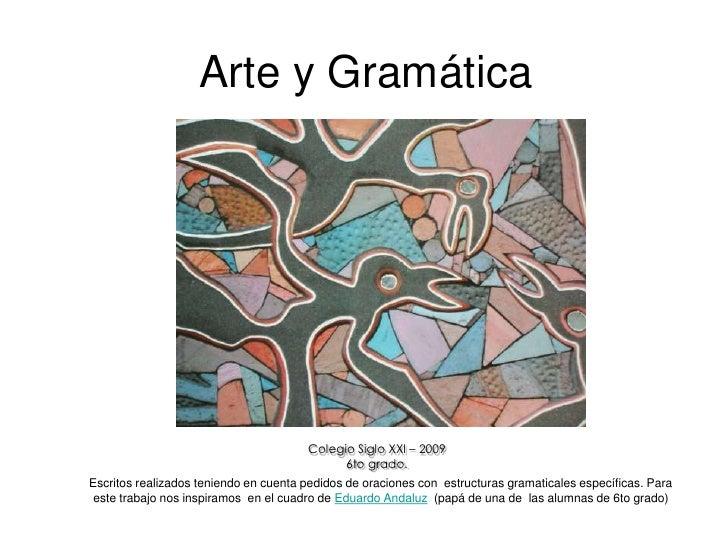 Arte y Gramática <br />Colegio Siglo XXI – 2009 <br />6to grado.<br />Escritos realizados teniendo en cuenta pedidos de or...