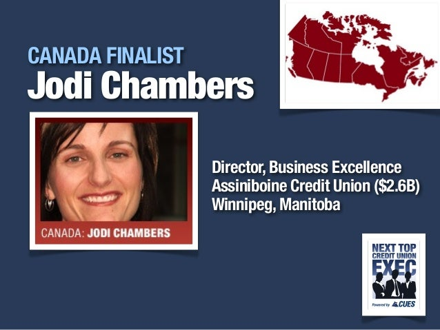 i CANADA FINALIST Jodi Chambers Director, Business Excellence Assiniboine Credit Union ($2.6B) Winnipeg, Manitoba