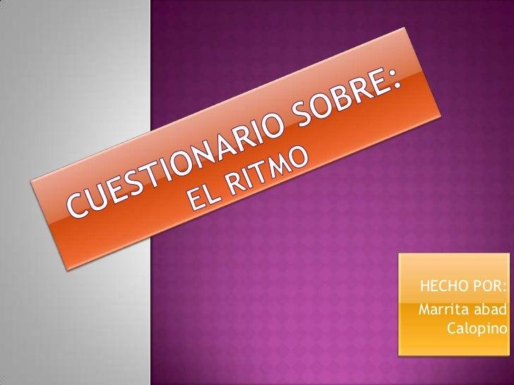 CUESTIONARIO SOBRE:EL RITMO<br />HECHO POR: <br />Marrita abad Calopino<br />