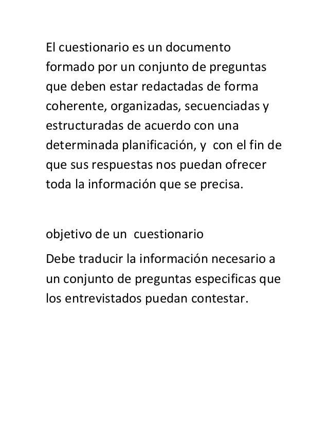 El cuestionario es un documentoformado por un conjunto de preguntasque deben estar redactadas de formacoherente, organizad...