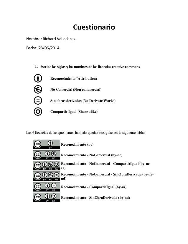 Cuestionario Nombre: Richard Valladares. Fecha: 23/06/2014 1. Escriba las siglas y los nombres de las licencias creative c...