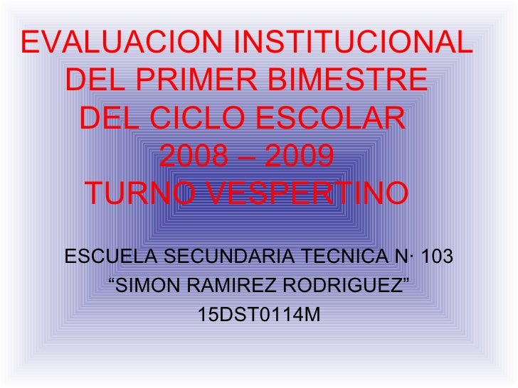 "ESCUELA SECUNDARIA TECNICA N· 103 "" SIMON RAMIREZ RODRIGUEZ"" 15DST0114M EVALUACION INSTITUCIONAL DEL PRIMER BIMESTRE DEL C..."