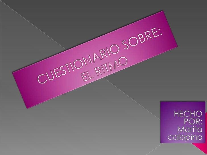CUESTIONARIO SOBRE:EL RITMO<br />HECHO POR:<br />Marita calopino<br />