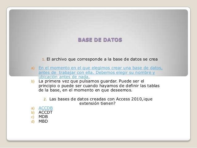 BASE DE DATOS 1. El archivo que corresponde a la base de datos se crea a) En el momento en el que elegimos crear una base ...