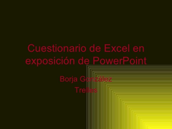 Cuestionario de Excel enexposición de PowerPoint      Borja González          Trelles