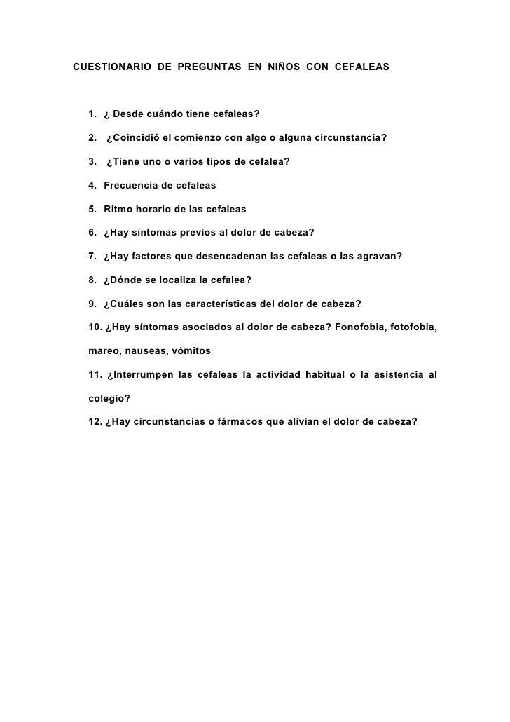 CUESTIONARIO DE PREGUNTAS EN NIÑOS CON CEFALEAS      1. ¿ Desde cuándo tiene cefaleas?    2. ¿Coincidió el comienzo con al...