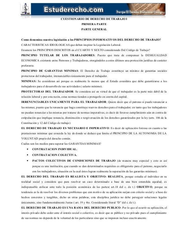 CUESTIONARIO DE DERECHO DE TRABAJO I PRIMERA PARTE PARTE GENERAL Como denomina nuestra legislación a los PRINCIPIOS INFORM...