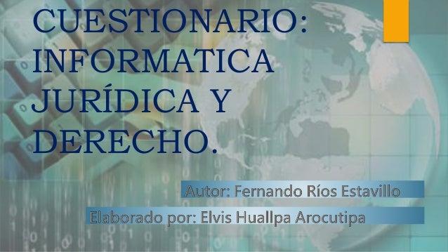 CUESTIONARIO: INFORMATICA JURÍDICA Y DERECHO.