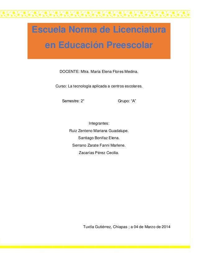 """DOCENTE: Mtra. María Elena Flores Medina. Curso: La tecnología aplicada a centros escolares. Semestre: 2° Grupo: """"A"""" Integ..."""