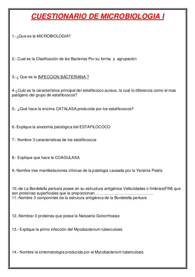 CUESTIONARIO DE MICROBIOLOGIA I 1.-¿Que es la MICROBIOLOGIA? 2.- Cual es la Clasificación de las Bacterias Por su forma y ...