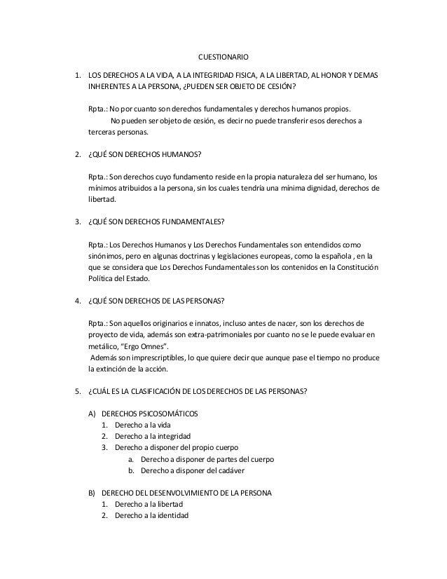 CUESTIONARIO 1. LOS DERECHOS A LA VIDA, A LA INTEGRIDAD FISICA, A LA LIBERTAD, AL HONOR Y DEMAS INHERENTES A LA PERSONA, ¿...