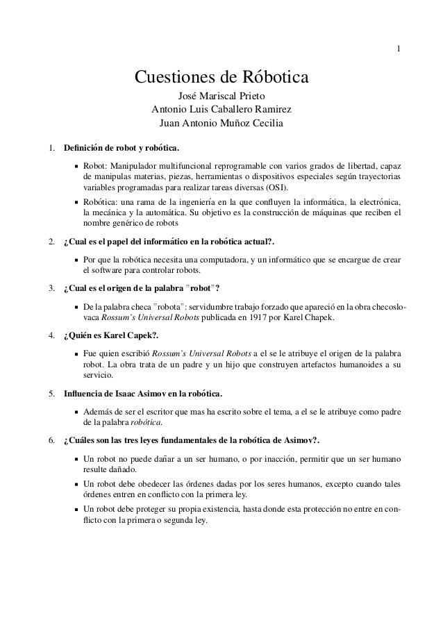 1 Cuestiones de R´obotica Jos´e Mariscal Prieto Antonio Luis Caballero Ramirez Juan Antonio Mu˜noz Cecilia 1. Definici´on d...