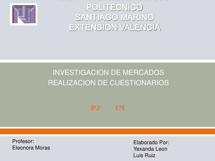 INVESTIGACION DE MERCADOS             REALIZACION DE CUESTIONARIOS                           Profesor:                  ...