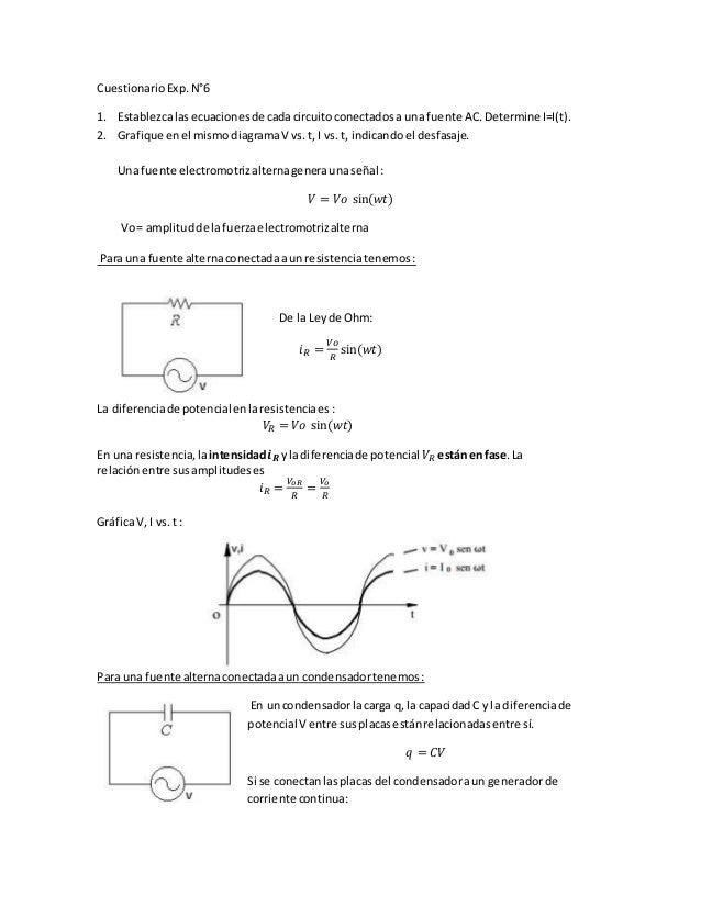 CuestionarioExp.N°6 1. Establezcalasecuacionesde cadacircuitoconectadosa una fuente AC.Determine I=I(t). 2. Grafique enel ...