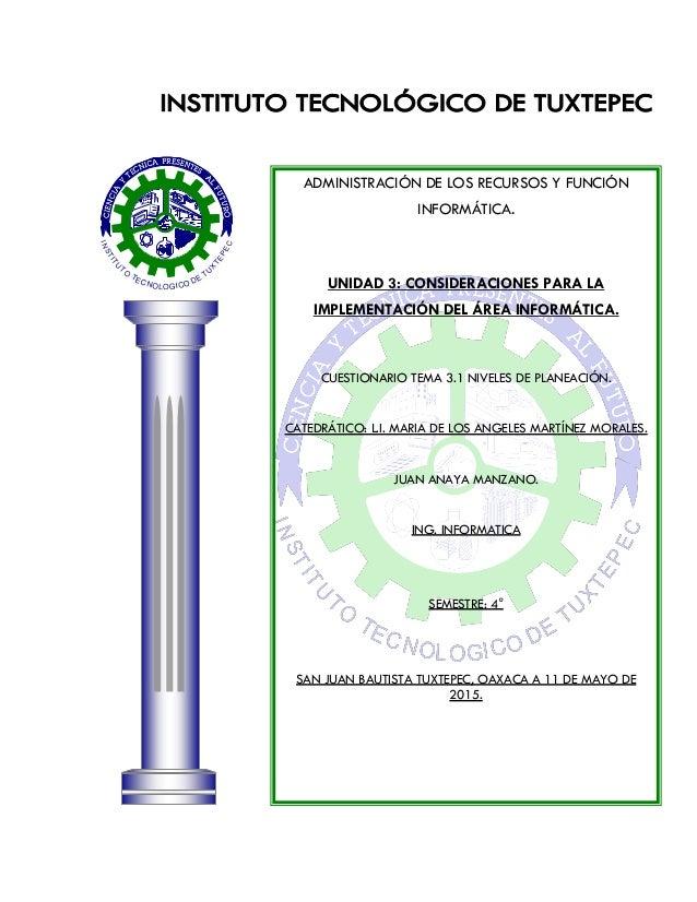 INSTITU TO TECNOLOGICO DE TU X TEPEC ADMINISTRACIÓN DE LOS RECURSOS Y FUNCIÓN INFORMÁTICA. UNIDAD 3: CONSIDERACIONES PARA ...
