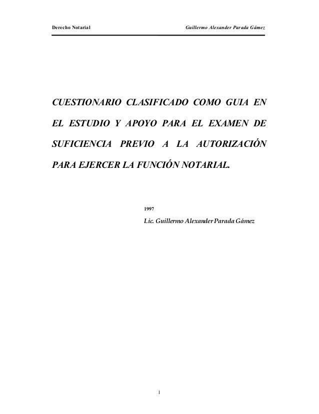 Derecho Notarial Guillermo Alexander Parada Gámez CUESTIONARIO CLASIFICADO COMO GUIA EN EL ESTUDIO Y APOYO PARA EL EXAMEN ...