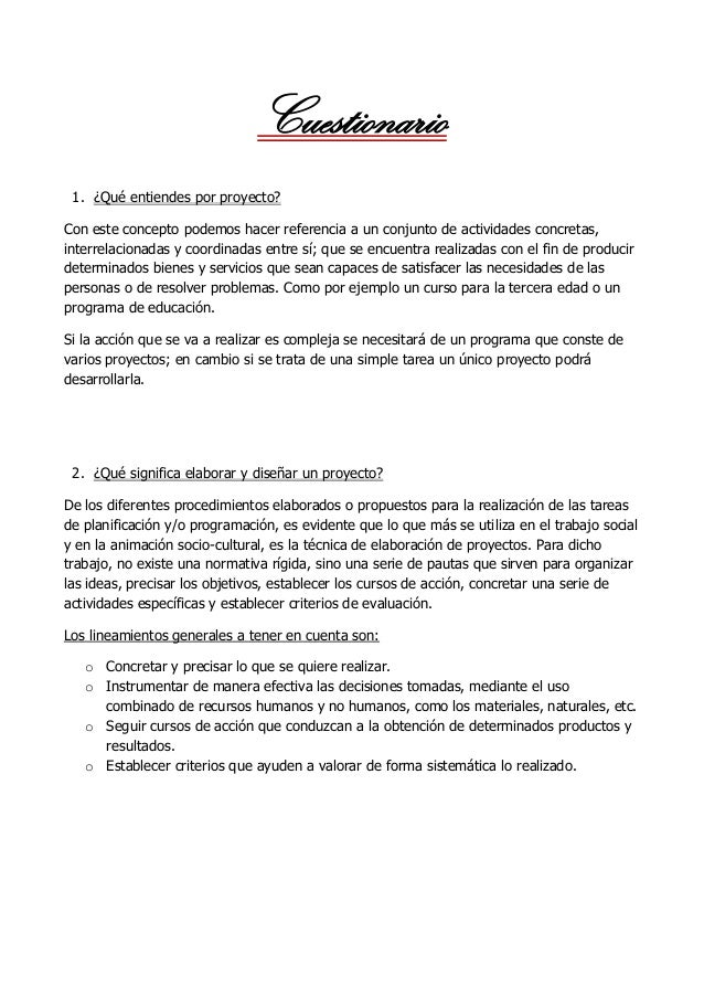 Cuestionario 1. ¿Qué entiendes por proyecto? Con este concepto podemos hacer referencia a un conjunto de actividades concr...