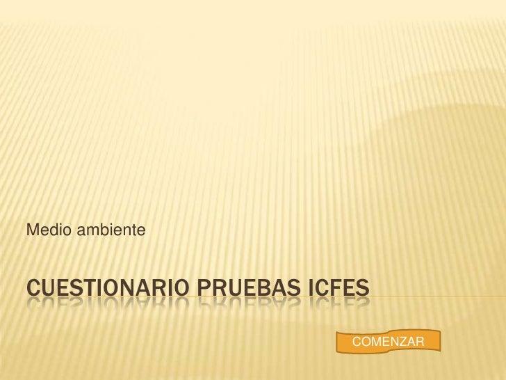 Medio ambienteCUESTIONARIO PRUEBAS ICFES                        COMENZAR