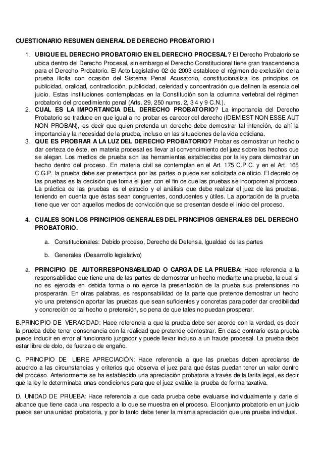 CUESTIONARIO RESUMEN GENERAL DE DERECHO PROBATORIO I 1. UBIQUE EL DERECHO PROBATORIO EN EL DERECHO PROCESAL? El Derecho Pr...