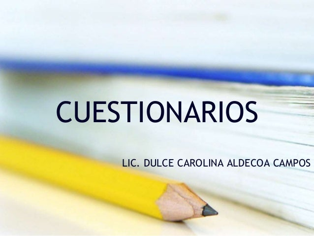 CUESTIONARIOS LIC. DULCE CAROLINA ALDECOA CAMPOS