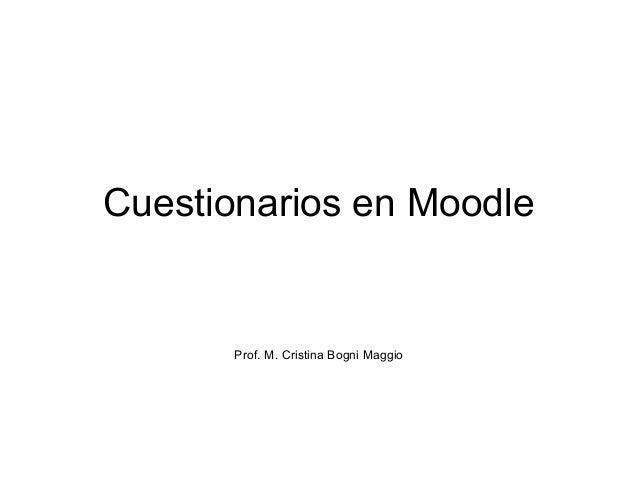 Cuestionarios en Moodle Prof. M. Cristina Bogni Maggio