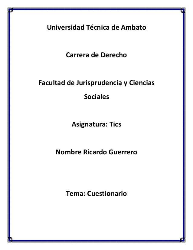 Universidad Técnica de Ambato  Carrera de Derecho  Facultad de Jurisprudencia y Ciencias Sociales  Asignatura: Tics  Nombr...