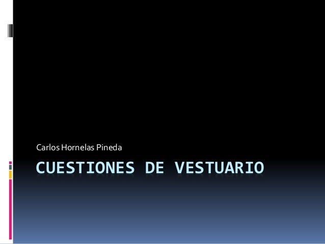CUESTIONES DE VESTUARIO Carlos Hornelas Pineda