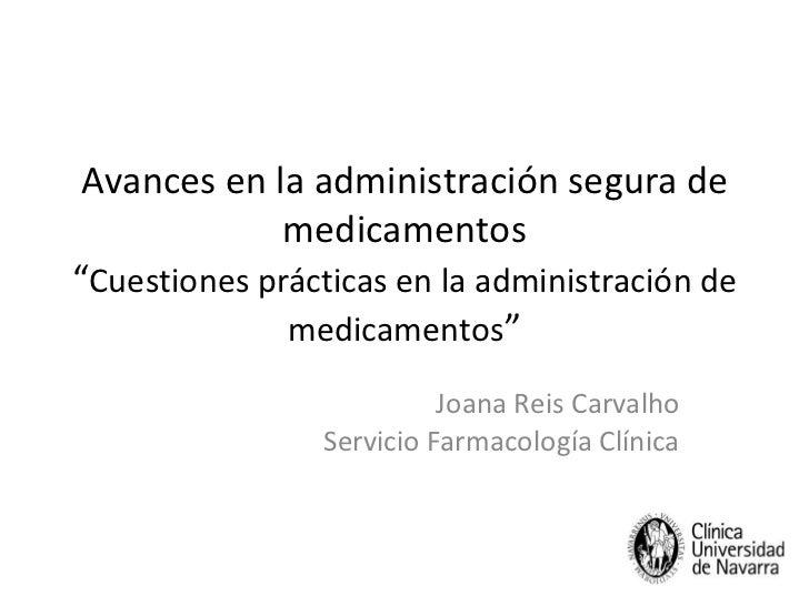 """Avances en la administración segura de medicamentos """" Cuestiones prácticas en la administración de medicamentos """" Joana Re..."""